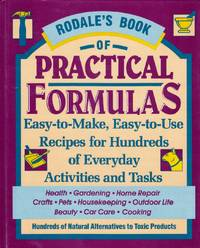 Rodale's Book of Practical Formulas: Easy-To-Make, Easy-To-Use, Recipes for Hundreds of Everyday Activities and Tasks
