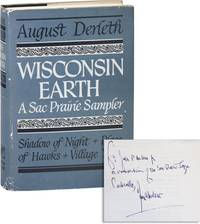 image of Wisconsin Earth: A Sac Prairie Sampler. Shadow of Night / Place of Hawks / Village Year: A Sac Prairie Journal [Inscribed & Signed]