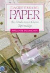 Making Your Own Paper : An Introduction to Creative Paper-Making