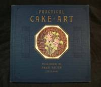 Practical Cake - Art - The Most Useful and Helpful Book on Cake Decorating Art Published