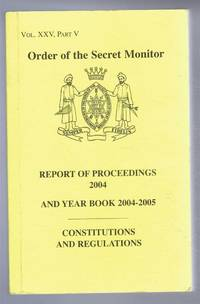 Order of the Secret Monitor, Vol XXV Part V, Report of Proceedings 2004 and Year Book 2004-2005, Constitution and Regulations