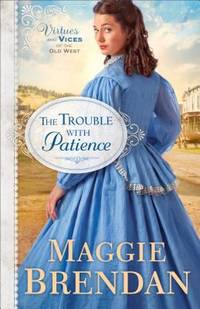 The Trouble with Patience: A Novel (Virtues and Vices of the Old West) (Volume 1)