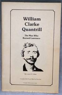 William Clarke Quantrill: The Man Who Burned Lawrence