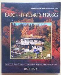 Earth-Sheltered Houses: How to Build an Affordable. (Mother Earth News Wiser Living Series)
