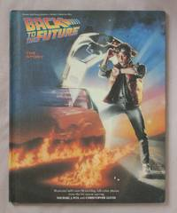 Back to the Future: The Story, Illustrated with Over 50 Exciting, Full-Color Photos from the Hit...