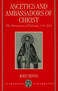 Ascetics and Ambassadors of Christ: The Monasteries of Palestine, 314-631