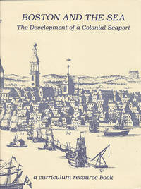Boston and the Sea: The Development of a Colonial Seaport (A Curriculum Resource Book) by  Wayne  James; Curtis - Paperback - 1985 - from Diatrope Books and Biblio.com