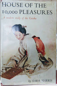 House of the 10,000 Pleasures:  A Modern Study of the Geisha and of the  Streetwalker of Japan
