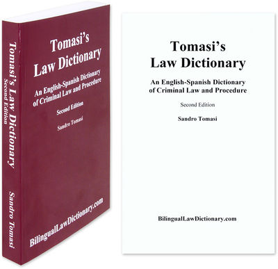 2012. Tomasi, Sandro. An English-Spanish Dictionary of Criminal Law and Procedure (Tomasi's Law Dict...