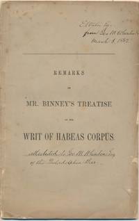 Remarks on Mr. Binney's Treatise on the Writ of Habeas Corpus