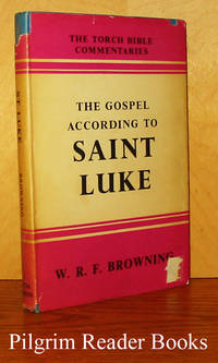 The Gospel According to Saint Luke. (The Torch Bible Commentaries).