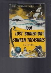 1001 Lost, Buried or Sunken Treasures - Facts for Treasure Hunters