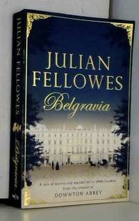 Julian Fellowes's Belgravia: A tale of secrets and scandal set in 1840s London from the creator of DOWNTON ABBEY