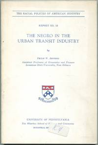 The Negro in the Urban Transit Industry: The Racial Policies of American Industry: Report No. 18