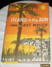 Island in the Sun by  Alec Waugh - Hardcover - 1955 - from Grimalkin Books (SKU: 000983)