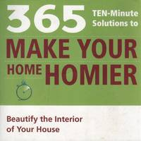 365 10-Minute Solutions to Make Your Home Homier