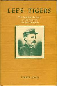 Lee's Tigers: The Louisiana Infantry In The Army Of Northern Virginia by  Terry L Jones - Hardcover - 3rd Printing - 1987 - from Chris Hartmann, Bookseller (SKU: 033303)
