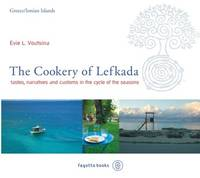 The Cookery of Lefkada: TASTES, NARRATIVES AND CUSTOMS IN THE CYCLE OF THE SEASONS