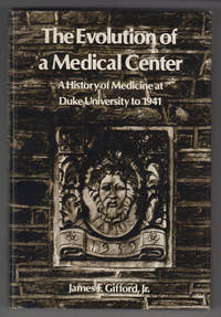 The Evolution of a Medical Center;  A History of Medicine At Duke  University to 1941