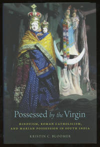 Possessed by the Virgin: Hinduism, Roman Catholicism, and Marian Possession in South India by  Kristin C Bloomer  - First edition  - 2018  - from Common Crow Books (SKU: z015561)