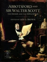 Abbotsford and Sir Walter Scott: The Image and the Influence