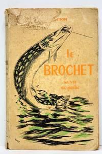 Le Brochet. Sa vie, sa peche. Préface de Acrien de Prémorel.
