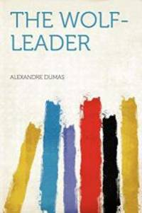The Wolf-Leader by Alexandre Dumas - Paperback - 2012-01-10 - from Books Express and Biblio.com