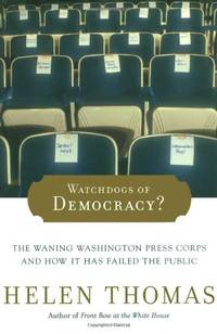 Watchdogs of Democracy?: The Waning Washington Press Corps and How It Has Failed the Public