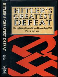 Hitler's Greatest Defeat: The Collapse of Army Group Centre, June 1944
