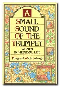 A Small Sound of the Trumpet  Women in Mediaeval Life