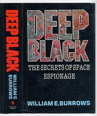 Deep Black: The Secrets of Space Espionage by  William E Burrows - First Edition - 1988 - from Little Stour Books PBFA and Biblio.com