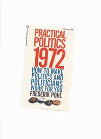 image of Practical Politics 1972:  How to Make politics and Politicians Work for You ---by Frederik Pohl ---a Signed Copy