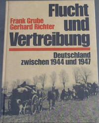 Flucht und Vertreibung: Deutschland zwischen 1944 und 1947