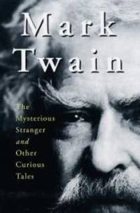 image of Mark Twain: The Mysterious Stranger and Other Curious Tales