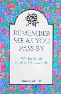 image of Remember Me as You Pass By. Stories From Prairie Graveyards