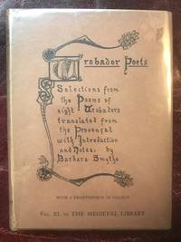 Trobador Poets Selections from the Poems of Eight Troubadours: Translated From The Provencal With Introduction & Notes By Barbara Smythe