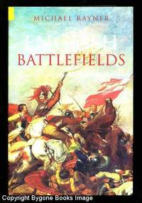 English Battlefields (n Illustrated Encyclopaedia) 500 Battlefieldsthat shaped Engish History by Michael Rayner - FIRST EDITION - 2004 - from Bygone Books and Biblio.co.uk