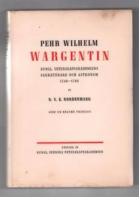 Pehr Wilhelm Wargentin, Kungl. Vetenskapsakademiens sekreterare och astronom, 1749-1783. Av N.V.E. Nordenmark. Avec un résumé français by N. V. E. [Nils Viktor Emanuel] Nordenmark - Paperback - Early Printing - 1939 - from Uncommon Works, IOBA and Biblio.com