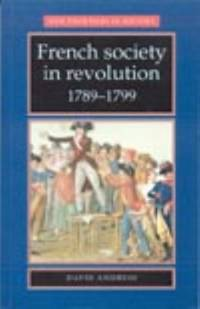 French Society in Revolution, 1789-1799 by David Andress - 1999