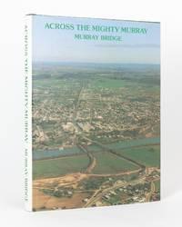 Across the Mighty Murray. Murray Bridge