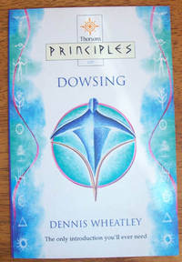 Dowsing: The Only Introduction You'll Ever Need (Thorsons Principles of)
