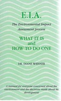 EIA: The Environmental Impact Assessment Process : What It Is and What It Means to You