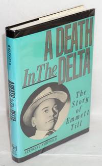 A death in the Delta; the story of Emmett Till