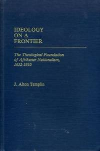IDEOLOGY ON A FRONTIER the theological foundation of Afrikaner Nationalism 1652-1910