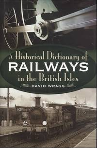 The Historical Dictionary of Railways in the British Isles