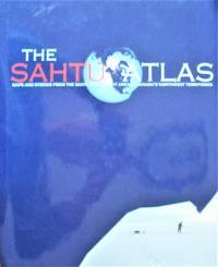 image of The Sahtu Atlas. Maps and Stories From the Sahtu Settlement Area in Canada's Northwest Territories