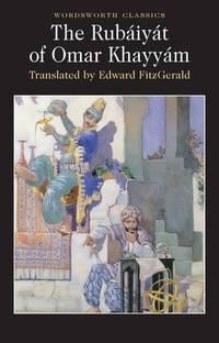 Rubaiyat of Omar Khayyam (Wordsworth Classics) (Wadsworth Collection)