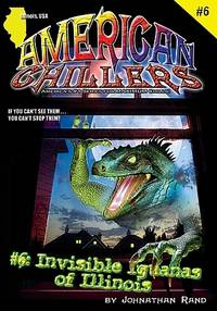 Invisible Iguanas Of Illinois (American Chillers #6)