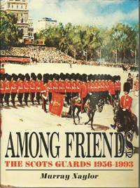 AMONG FRIENDS: The Scots Guards, 1956-1993