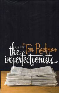 The Imperfectionists by  Tom Rachman - Signed First Edition - 2010 - from Bill Leone, Bookseller ABAA (SKU: 17392)